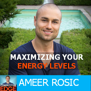 How to Maximize Your Energy Levels with Ameer Rosic – TCE 016